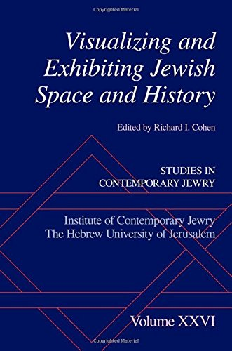 Visualizing and Exhibiting Jewish Space and History (Studies in Contemporary Jewry, Band 26) (Kunst, Praxis Guide Study)