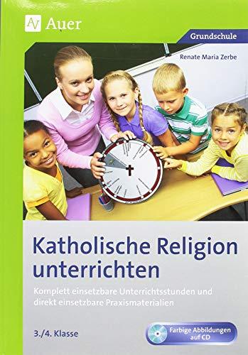 Katholische Religion unterrichten, Klasse 3/4: Komplett vorbereitete Unterrichtsstunden und direkt einsetzbare Praxismaterialien