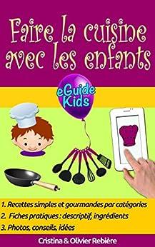 Faire la cuisine avec les enfants: Partagez des moments magiques avec vos enfants! (eGuide Kids t. 4) par [Rebière, Cristina, Rebière, Olivier]