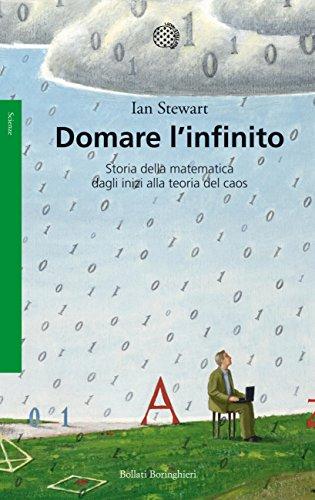 Domare l'infinito: Storia della matematica dagli inizi alla teoria del caos