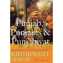 Punjab, Punjabis and Punjabiyat: Reflections on a Land and its People by Khushwant Singh (English Edition)