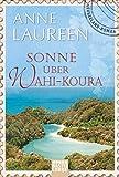 Sonne über Wahi-Koura: Neuseeland-Roman