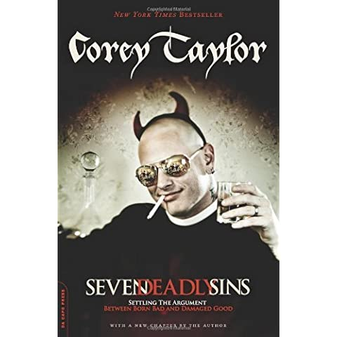 Seven Deadly Sins: Settling the Argument Between Born Bad and Damaged Good by Corey Taylor