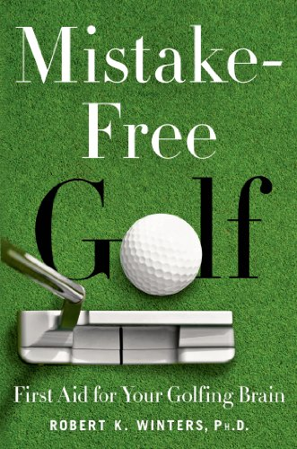 Mistake-Free Golf: First Aid for Your Golfing Brain (English Edition) por Robert K. Winters PhD