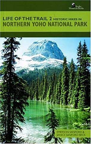 Life of the Trail 2: Historic Hikes in Northern Yoho National Park by Emerson Sanford (2008-05-01)