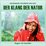 Der Klang der Natur - Regen mit Gewitter (ohne Musik) Naturklänge für Körper und Geist - Entspannung und Wellness für die Seele