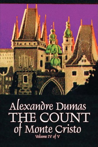 The Count of Monte Cristo, Volume IV (of V) by Alexandre Dumas, Fiction, Classics, Action & Adventure, War & Military Cover Image
