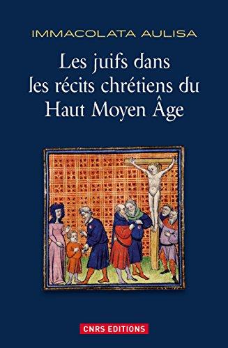 Juifs dans les récits chrétiens du Haut Moyen Age (Les)