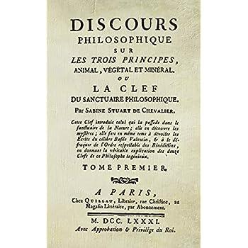 Discours Philosophique (T.1): Sur les trois Principes, Animal, Végétal, & Minéral.