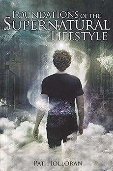 Foundations of the Supernatural Lifestyle (English Edition) par [Holloran, Pat]