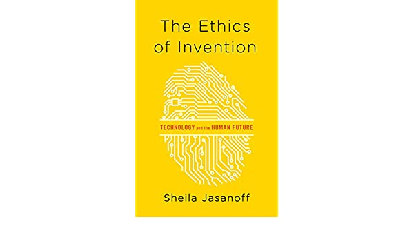The Ethics Of Invention Technology And The Human Future English