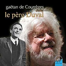Gaëtan de Courrèges chante le Père Duval