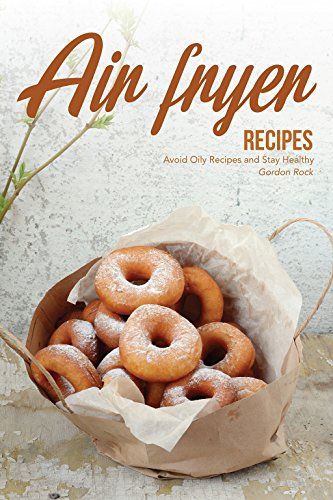 Air Fryer Recipes: Avoid Oily Recipes and Stay Healthy (English Edition) (Familie Thermometer)