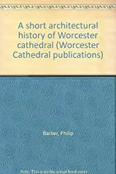 A short architectural history of Worcester cathedral (Worcester Cathedral publications)