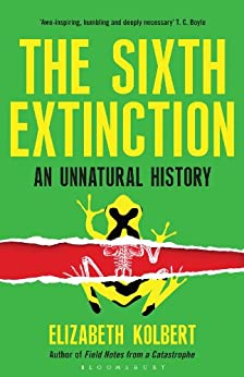 The Sixth Extinction: An Unnatural History by [Kolbert, Elizabeth]