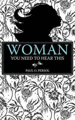 woman-you-need-to-hear-this-by-author-paul-o-persol-published-on-april-2010