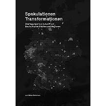 Spekulationen Transformationen: Überlegungen zur Zukunft von Deutschlands Städten und Räumen