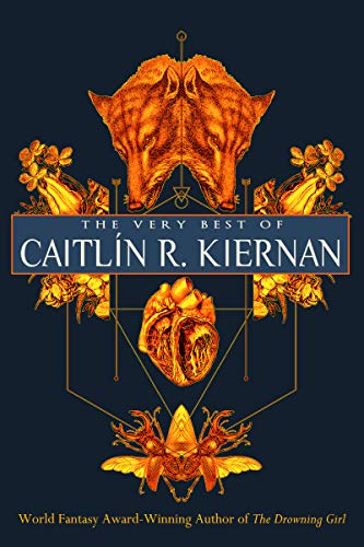 The Very Best of Caitlín R. Kiernan