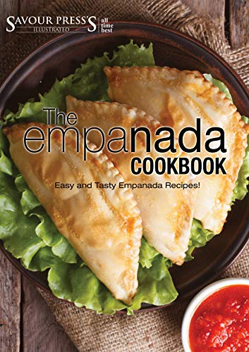 The Empanada Cookbook: Easy and Delicious Empanada Recipes! (English Edition)