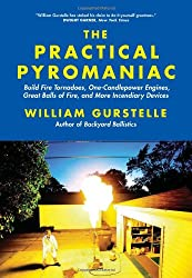 [( The Practical Pyromaniac: Build Fire Tornadoes, One-Candlepower Engines, Great Balls of Fire, and More Incendiary Devices )] [by: William Gurstelle] [Jun-2011]