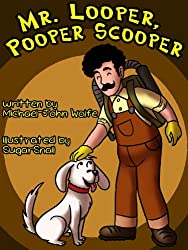 Mr. Looper, Pooper Scooper (A Silly Rhyming Children's Picture Book for Baby-3 and Ages 4-8)