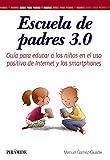 Escuela de padres 3.0: Guía para educar a los niños en el uso positivo de Internet y los smartphones (Guías Para Padres Y Madres)