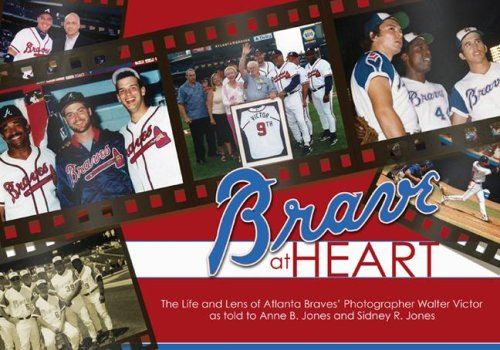 Brave at Heart: The Life and Lens of Atlanta Braves' Photographer Walter Victor