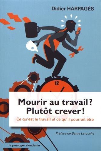 Mourir au Travail, Plutot Crever ! Ce Qu'Est le Travail et Ce Qu'Il Pourrait tre