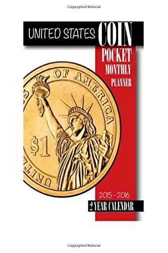 United States Coins Pocket Monthly Planner 2015-2016: 2 Year Calendar (Calendar Monthly 2015 Planner)