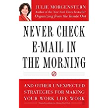 [(Never Check E-mail in the Morning : And Other Unexpected Strategies for Making Your Work Life Work)] [By (author) Julie Morgenstern] published on (September, 2005)