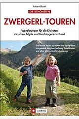 Die schönsten Zwergerl-Touren: Wanderungen für die Kleinsten zwischen Allgäu und Berchtesgadener Land Broschiert