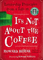 It's Not about the Coffee: Leadership Principles from a Life at Starbucks by Behar (2008-01-01)