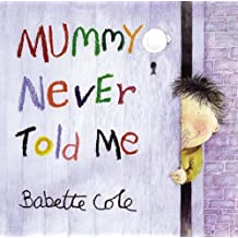 Mummy Never Told Me by Babette Cole (2004-03-04)