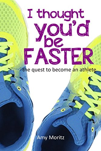 I Thought You'd Be Faster: The Quest to Become an Athlete (English Edition) por Amy Moritz