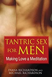 Tantric Sex for Men: Making Love a Meditation by Diana Richardson (2010-06-18)