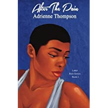 After the Pain (Latter Rain Series) (Volume 1) by Adrienne Thompson (2016-04-27)