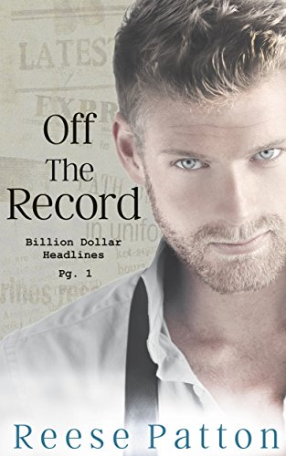 ebook: Off the Record: A Bad Boy Billionaire Romance (Billion Dollar Headlines Book 1) (B01D0TIPMM)