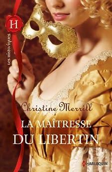 La maîtresse du libertin (Les Historiques) par [Merrill, Christine]