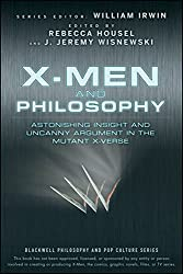 X-Men and Philosophy: Astonishing Insight and Uncanny Argument in the Mutant X-Verse (2009-03-23)