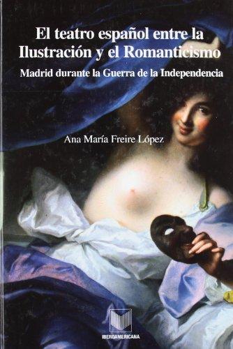 El teatro español entre la Ilustración y el Romanticismo. Madrid durante la Guerra de la Independencia. (La cuestión palpitante)