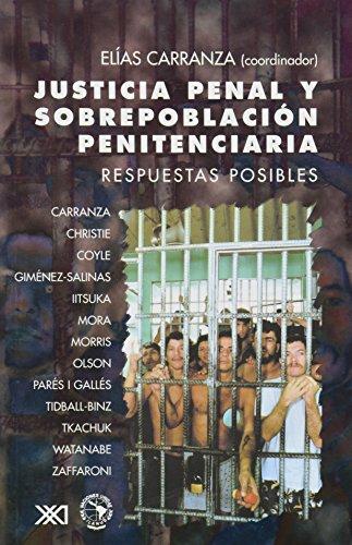 Justicia penal y sobrepoblación penitenciaria: Respuestas posibles (Criminología y derecho) por Elías Carranza