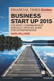 The Financial Times Guide to Business Start Up 2015:The most comprehensive annually updated guide for entrepreneurs: The most comprehensive annually ... (Financial Times Guides) (The FT Guides)