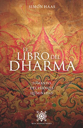 El libro del Dharma: Tomando decisiones iluminadas por Simon Haas