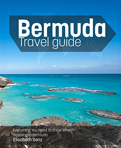 Bermuda Travel Guide: Everything You Need to Know when Traveling to Bermuda (English Edition)
