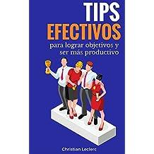 Tips efectivos para lograr objetivos y ser más productivo (Spanish Edition)