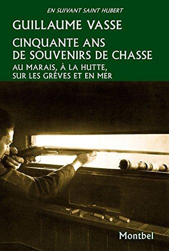 Cinquante ans de souvenirs de chasse: Au marais, à la hutte, sur les grèves et en mer.