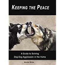 Hält den Peace: A Guide To Lösung dog-dog Aggression in die Home