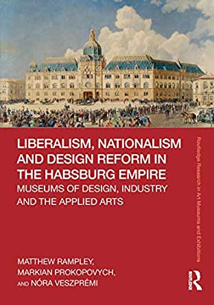 Liberalism, Nationalism and Design Reform in the Habsburg Empire ...