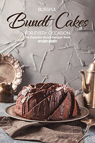 Blissful Bundt Cakes for Every Occasion: The Essential Bundt Recipes Book (English Edition)
