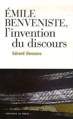 Emile Benveniste : L'invention du discours par Gérard Dessons